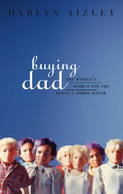 Image for BUYING DAD ONE WOMAN'S SEARCH FOR THE PERFECT SPERM DONOR