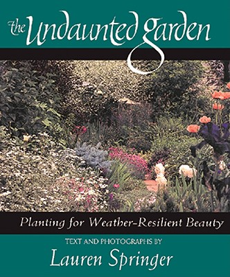 Image for The Undaunted Garden: Planting for Weather-Resilient Beauty
