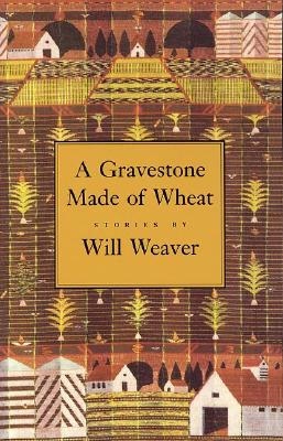 Image for A Gravestone Made of Wheat (Greywolf Short Fiction Series)
