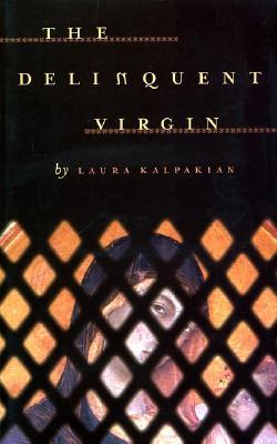 Delinquent Virgin, LAURA KALPAKIAN