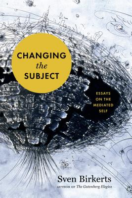 Image for Changing the Subject: Essays on the Mediated Self