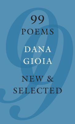 99 Poems: New & Selected, Dana Gioia