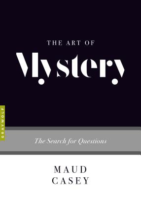 The Art of Mystery: The Search for Questions, Maud Casey