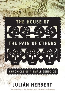 Image for The House of the Pain of Others: Chronicle of a Small Genocide