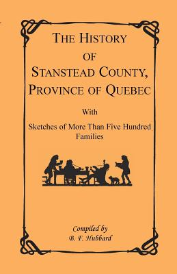 Image for The History of Stanstead County, Province of Quebec, With Sketches of More Than Five Hundred Families