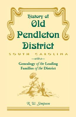 Image for History of Old Pendleton District (South Carolina) with a Genealogy of the Leading Families