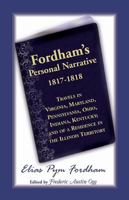 Image for Fordham's Personal Narrative, 1817-1818 Travels in Virginia, Maryland, Pennsylvania, Ohio, Indiana, Kentucky; and of a Residence in the Illinois Territory