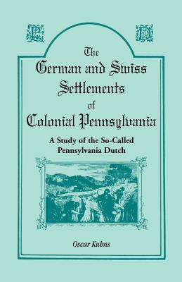 Image for The German and Swiss Settlements of Colonial Pennsylvania: a study of the so called Pennsylvania Dutch