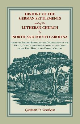Image for History of the German Settlements and of the Lutheran Church in North and South Carolina From the Earliest Period of the Colonization of the Dutch, German and Swiss Settlers to the Close of the First Half of the Present Century