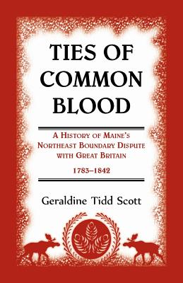 Image for Ties of Common Blood: A History of Maine's Northeast Boundary Dispute with Great Britain, 1783-1842