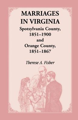 Image for Marriages in Virginia, Spotsylvania County 1851-1900 and Orange County, 1851-1867