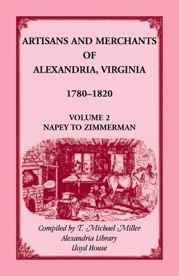 Image for Artisans and Merchants of Alexandria, Virginia 1780-1820, Volume 2, Napey to Zimmerman.