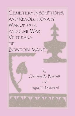 Image for Cemetery Inscriptions, and Revolutionary, War of 1812, and Civil War Veterans of Bowdoin, Maine