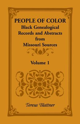 Image for People of Color: Black Genealogical Records and Abstracts from Missouri Sources, Volume 1