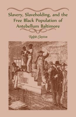 Image for Slavery, Slaveholding, and the Free Black Population of Antebellum Baltimore