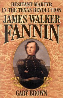 Image for Hesitant Martyr of the Texas Revolution: James Walker Fannin