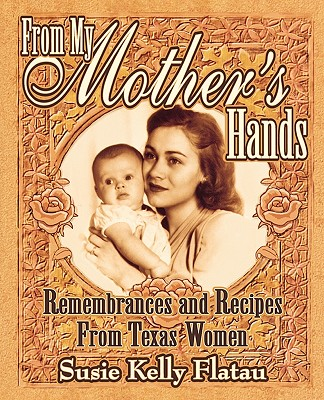Image for From My Mother's Hands: Remembrances and Recipes from Texas Women (Texas Women's Memories and Recipes)