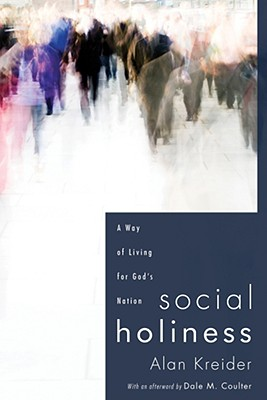 Social Holiness: A Way of Living for God's Nation, Alan Kreider