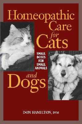 Image for Homeopathic Care for Cats and Dogs: Small Doses for Small Animals
