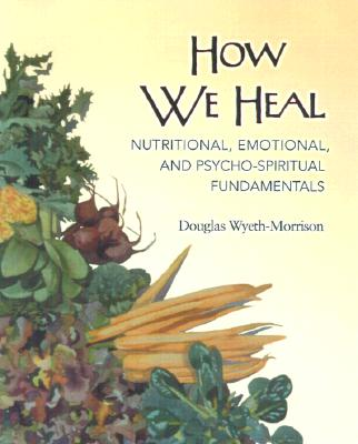 Image for How We Heal: Nutritional, Emotional, and Psychospiritual Fundamentals