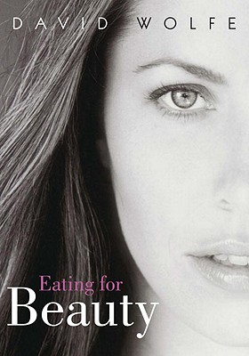Eating for Beauty, David Wolfe