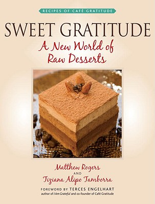 Image for Sweet Gratitude: A New World of Raw Desserts (Recipes of Cafe Gratitude)