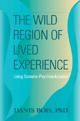 Image for The Wild Region of Lived Experience: Using Somatic-Psychoeducation