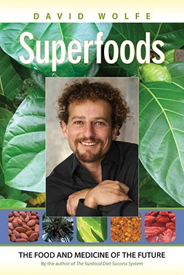 Superfoods: The Food and Medicine of the Future, Wolfe, David
