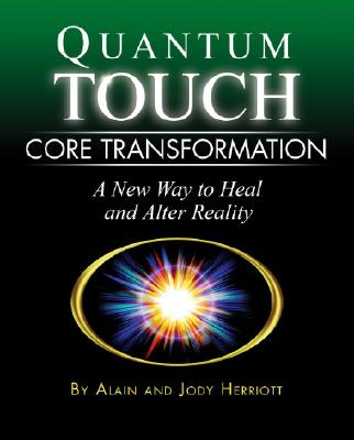 Image for QUANTUM TOUCH CORE TRANSFORMATION A NEW WAY TO HEAL AND ALTER REALITY