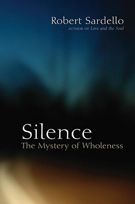 Silence: The Mystery of Wholeness, Robert Sardello