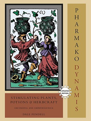 Pharmako/Dynamis, Revised and Updated: Stimulating Plants, Potions, and Herbcraft, Pendell, Dale