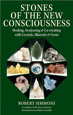 Stones of the New Consciousness: Healing, Awakening and Co-creating with Crystals, Minerals and Gems, Simmons, Robert