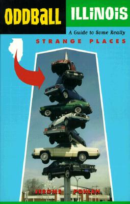 Oddball Illinois: A Guide to Some Really Strange Places (Oddball series), Pohlen, Jerome
