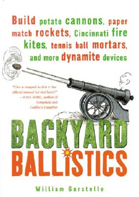 "Image for ""Backyard Ballistics: Build Potato Cannons, Paper Match Rockets, Cincinnati Fire Kites, Tennis Ball Mortars, and More Dynamite Devices"""