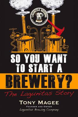 Image for So You Want to Start a Brewery?: The Lagunitas Story
