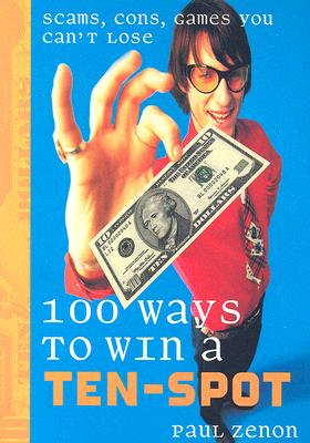 100 Ways to Win a Ten-spot: Scams, Cons, Games You Can't Lose, Zenon, Paul