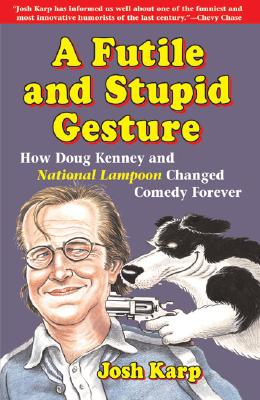 Image for FUTILE AND STUPID GESTURE: HOW DOUG KENNEY AND NATIONAL LAMPOON CHANGED COMEDY FOREVER