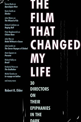 Image for The Film That Changed My Life: 30 Directors on Their Epiphanies in the Dark