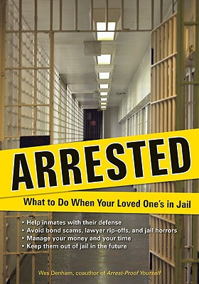 Image for Arrested: What to Do When Your Loved One's in Jail