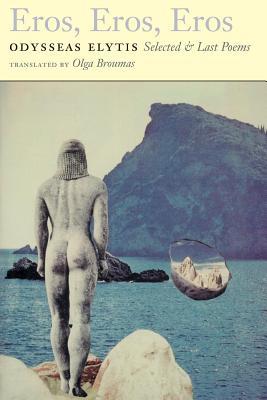Eros, Eros, Eros: Selected & Last Poems, Elytis, Odysseas