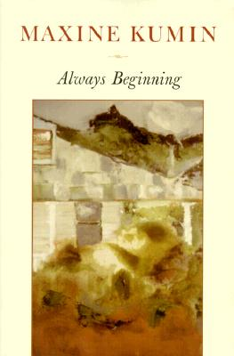 Always Beginning: Essays on a Life in Poetry, Kumin, Maxine
