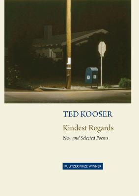 Kindest Regards: New and Selected Poems, Ted Kooser