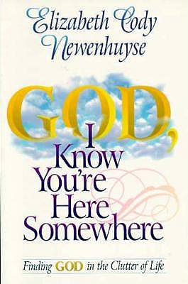 Image for God I Know You're Here Somewhere: Finding God in the Clutter of Life
