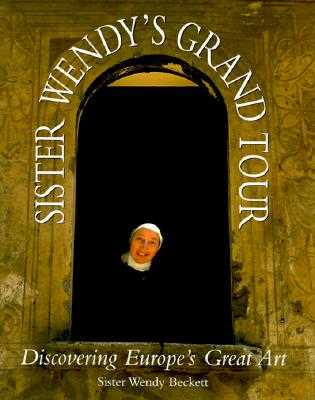 Sister Wendy's Grand Tour: Discovering Europe's Great Art, Wendy Beckett