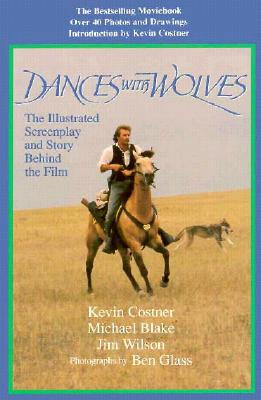 Image for Dances With Wolves: The Illustrated Screenplay and Story Behind the Film