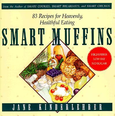 Image for Smart Muffins: 83 Recipes for Heavenly, Healthful Eating (Jane Kinderlehrer Smart Food Series)