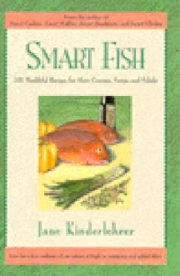 Smart Fish Cookbook: 101 Healthful Recipes for Main Courses, Soups, and Salads (Newmarket Jane Kinderlehrer Smart Food Series), Kinderlehrer, Jane
