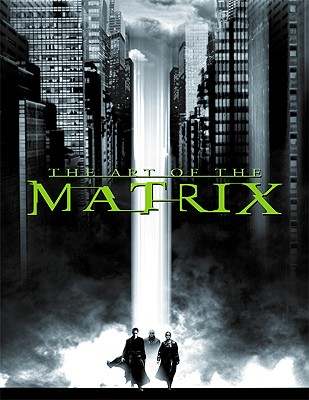 The Art of the Matrix (Newmarket Pictorial Moviebook), Wachowski, Larry; Wachowski, Andy