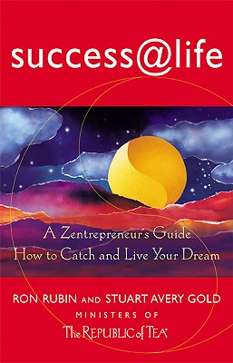Success at Life: A Zentrepreneur's Guide How to Catch and Live Your Dream, Rubin, Ron;Gold, Stuart Avery