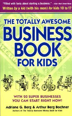Image for The Totally Awesome Business Book for Kids: With Twenty Super Businesses You Can Start Right Now